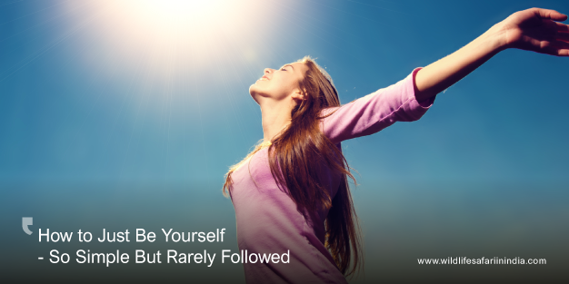 How to Just Be Yourself - So Simple But Rarely Followed